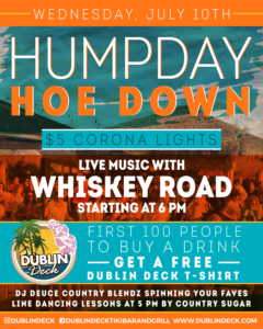 Flyer for Hump Day Hoe Down with Whiskey Road on July 10th at 6pm. First 100 people to buy a drink get a free Dublin Deck t-shirt