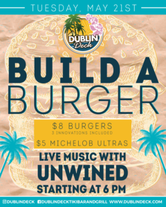 flyer for build a burger night at dublin deck with live music by unwined on may 21 at 6pm