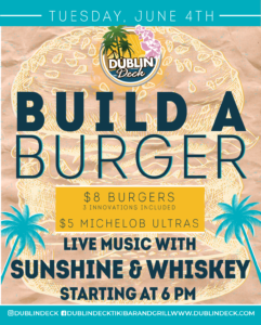 flyer for build a burger night at dublin deck with live music by sunshine and whiskey on june 4th at 6pm