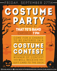 Flyer for Friday, September 27th at Dublin Deck. Costume Party and live music with That 70's Band starting at 7pm. Come for a chance to be entered in a costume contest, winner of the contest will receive a gift card to the deck