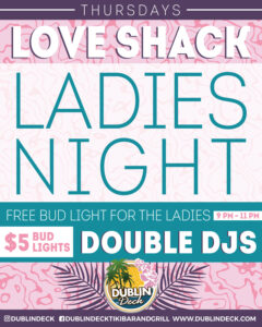 flyer for love shack ladies night every thursday night at dublin deck