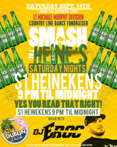 Flyer for Saturday, September 14th at Dublin Deck, Smash the Heine's Saturday Nights with $1 heinekens from 9pm until midnight and music with DJ Eroc