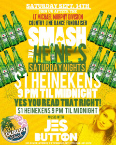 Flyer for Saturday, September 14th at Dublin Deck, Smash the Heine's Saturday Nights with $1 heinekens from 9pm until midnight and music with Jes Button