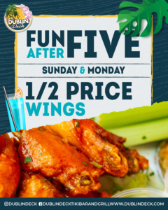 Fun after five, 1/2 priced wings on Sunday and Monday